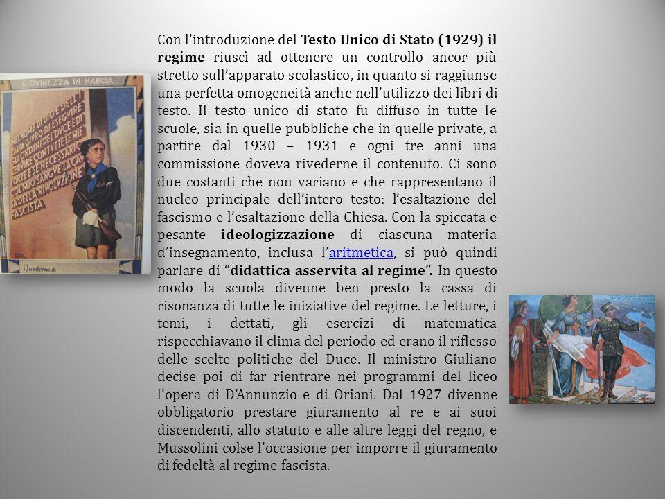 Con l'introduzione del Testo Unico di Stato (1929) il regime riuscì ad ottenere un controllo ancor più stretto sull'apparato scolastico, in quanto si raggiunse una perfetta omogeneità anche nell'utilizzo dei libri di testo.
