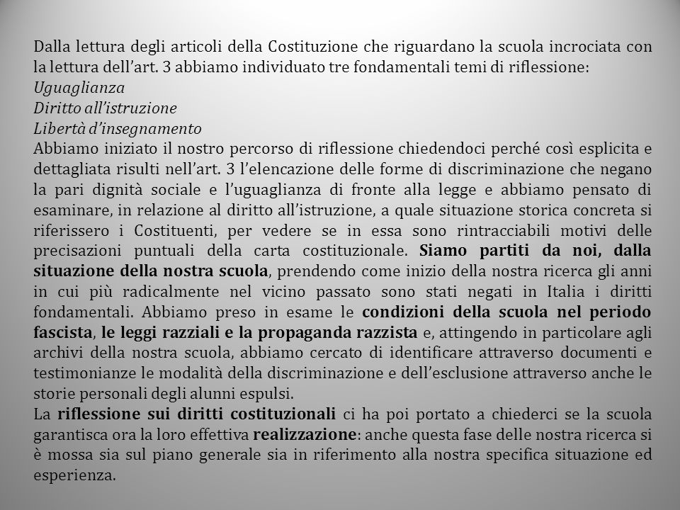 Dalla lettura degli articoli della Costituzione che riguardano la scuola incrociata con la lettura dell'art. 3 abbiamo individuato tre fondamentali temi di riflessione: