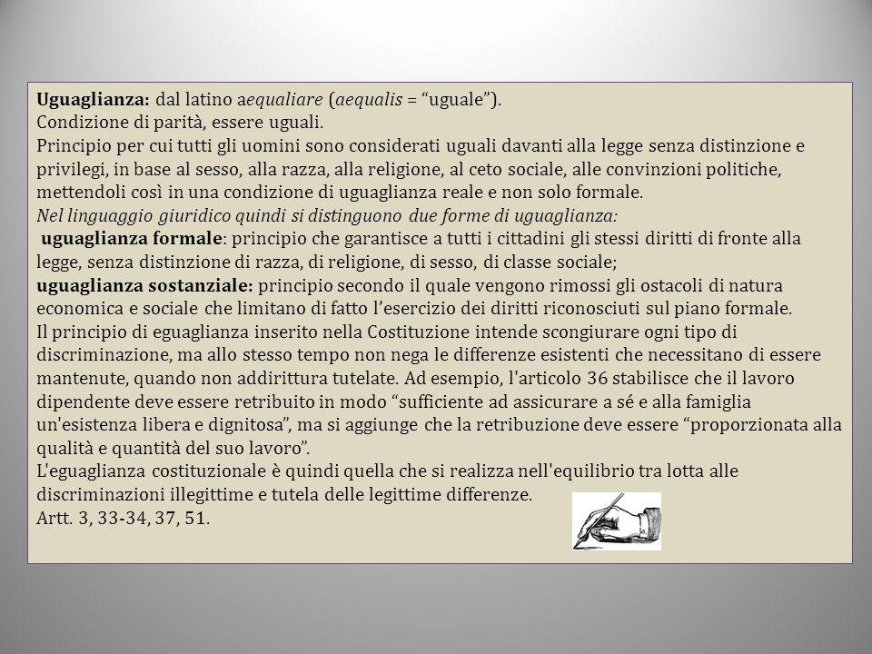 Uguaglianza: dal latino aequaliare (aequalis = uguale ).