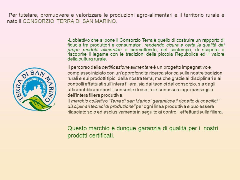 Per tutelare, promuovere e valorizzare le produzioni agro-alimentari e il territorio rurale è nato il CONSORZIO TERRA DI SAN MARINO.