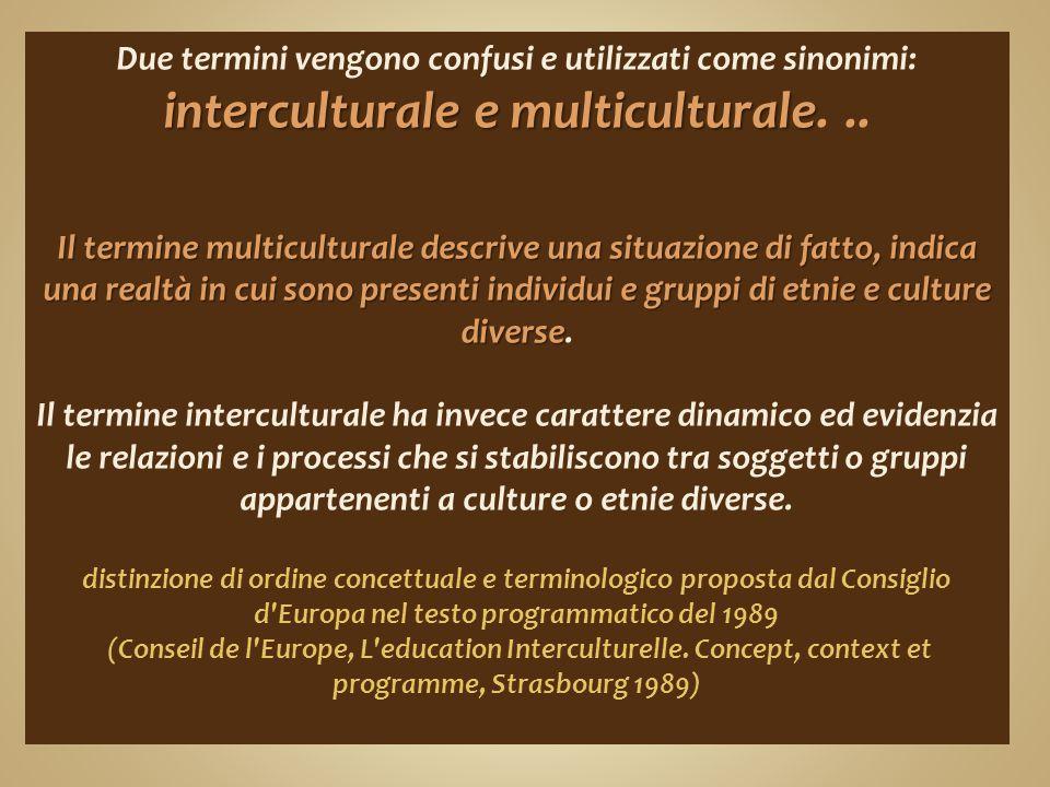 Due termini vengono confusi e utilizzati come sinonimi: interculturale e multiculturale. ..