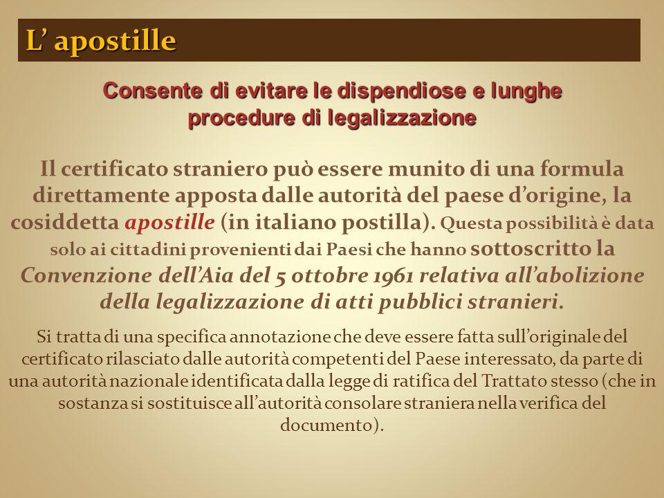 L' apostille Consente di evitare le dispendiose e lunghe procedure di legalizzazione.