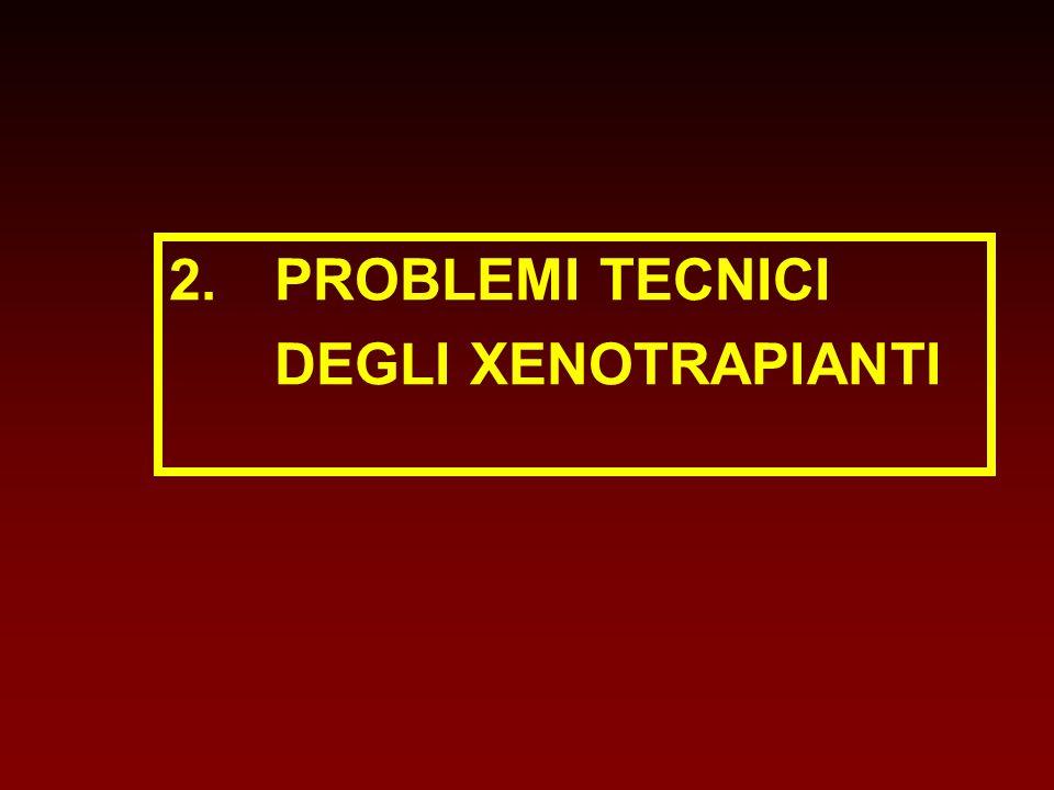 2. PROBLEMI TECNICI DEGLI XENOTRAPIANTI