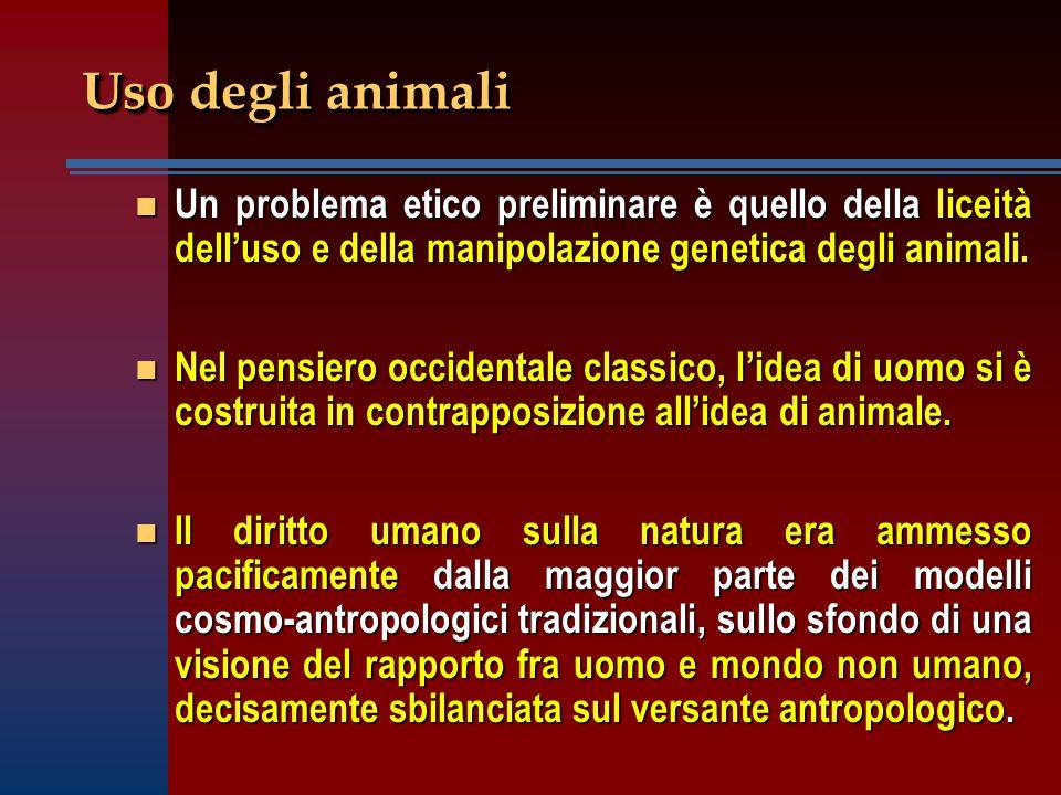 Uso degli animali Un problema etico preliminare è quello della liceità dell'uso e della manipolazione genetica degli animali.