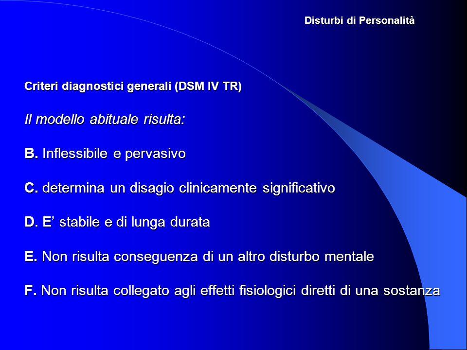 Disturbi di Personalità Criteri diagnostici generali (DSM IV TR) Il modello abituale risulta: B.