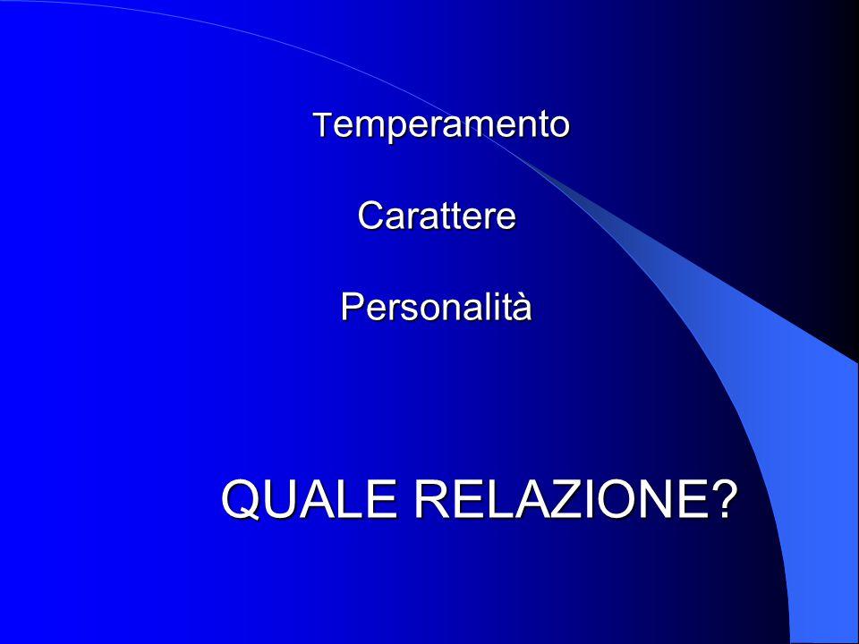 Temperamento Carattere Personalità QUALE RELAZIONE