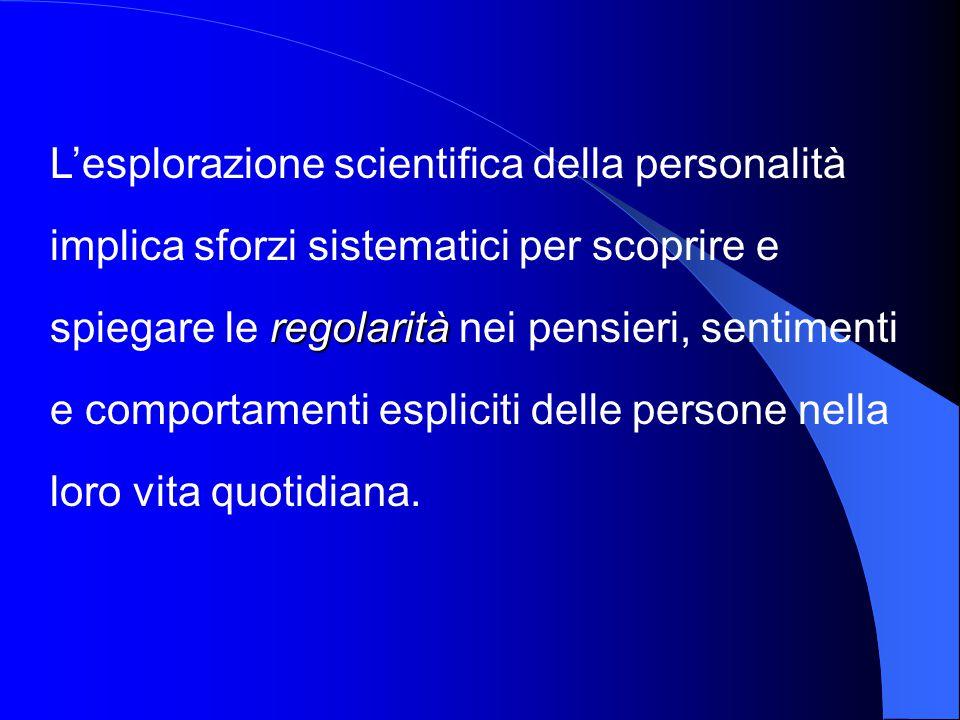 L'esplorazione scientifica della personalità implica sforzi sistematici per scoprire e spiegare le regolarità nei pensieri, sentimenti e comportamenti espliciti delle persone nella loro vita quotidiana.