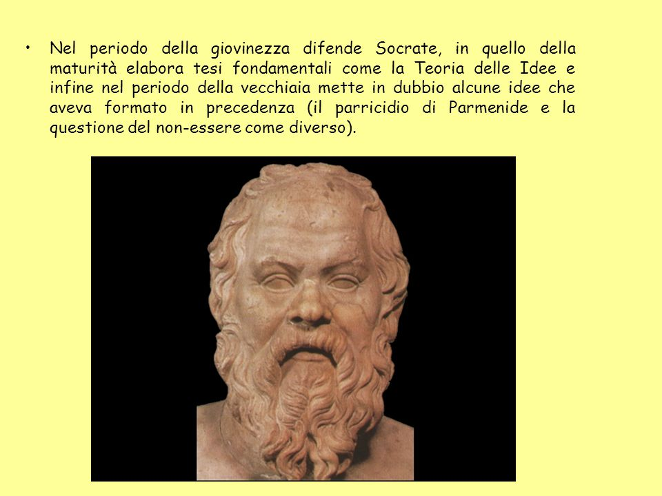Nel periodo della giovinezza difende Socrate, in quello della maturità elabora tesi fondamentali come la Teoria delle Idee e infine nel periodo della vecchiaia mette in dubbio alcune idee che aveva formato in precedenza (il parricidio di Parmenide e la questione del non-essere come diverso).