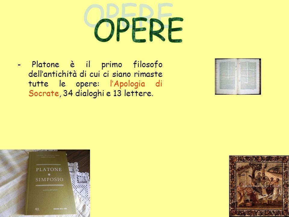 OPERE - Platone è il primo filosofo dell'antichità di cui ci siano rimaste tutte le opere: l'Apologia di Socrate, 34 dialoghi e 13 lettere.