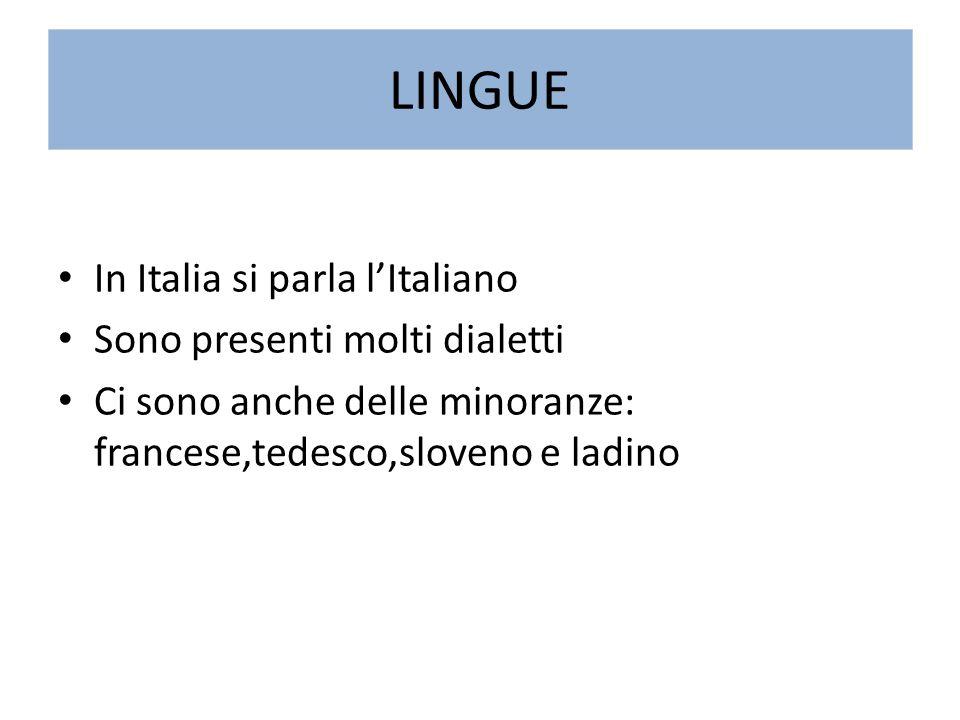 LINGUE In Italia si parla l'Italiano Sono presenti molti dialetti