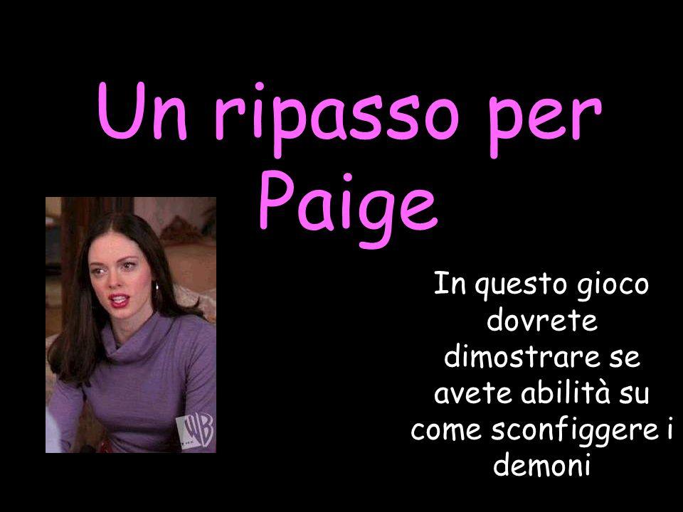 Un ripasso per Paige In questo gioco dovrete dimostrare se avete abilità su come sconfiggere i demoni.