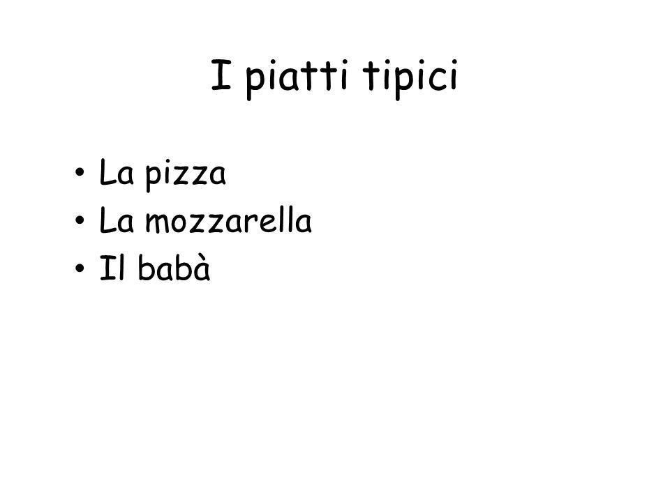 I piatti tipici La pizza La mozzarella Il babà