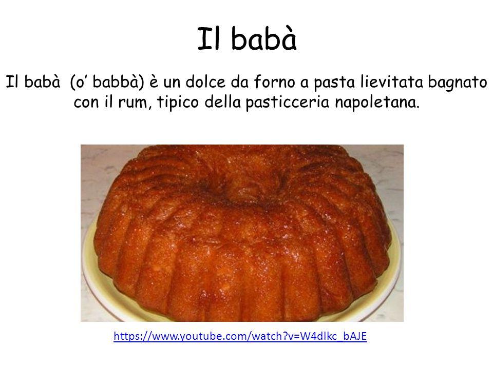 Il babà Il babà (o' babbà) è un dolce da forno a pasta lievitata bagnato con il rum, tipico della pasticceria napoletana.