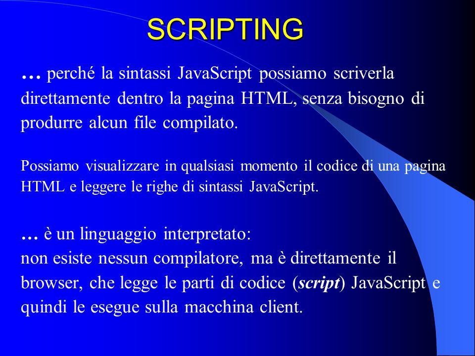 SCRIPTING … perché la sintassi JavaScript possiamo scriverla