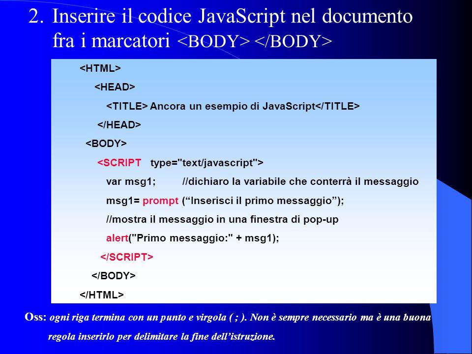 Inserire il codice JavaScript nel documento fra i marcatori <BODY> </BODY>