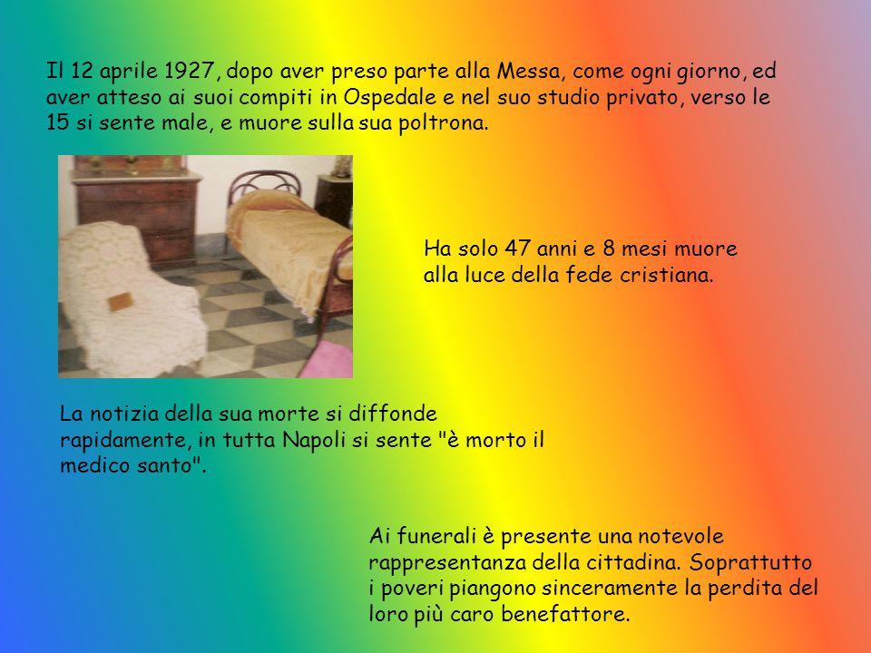 Il 12 aprile 1927, dopo aver preso parte alla Messa, come ogni giorno, ed aver atteso ai suoi compiti in Ospedale e nel suo studio privato, verso le 15 si sente male, e muore sulla sua poltrona.
