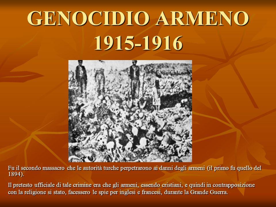 GENOCIDIO ARMENO 1915-1916 Fu il secondo massacro che le autorità turche perpetrarono ai danni degli armeni (il primo fu quello del 1894).