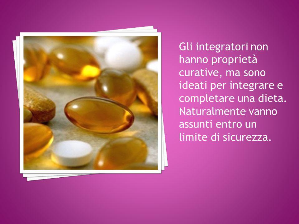 Gli integratori non hanno proprietà curative, ma sono ideati per integrare e completare una dieta.