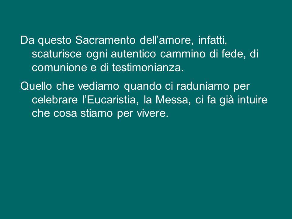 Da questo Sacramento dell'amore, infatti, scaturisce ogni autentico cammino di fede, di comunione e di testimonianza.