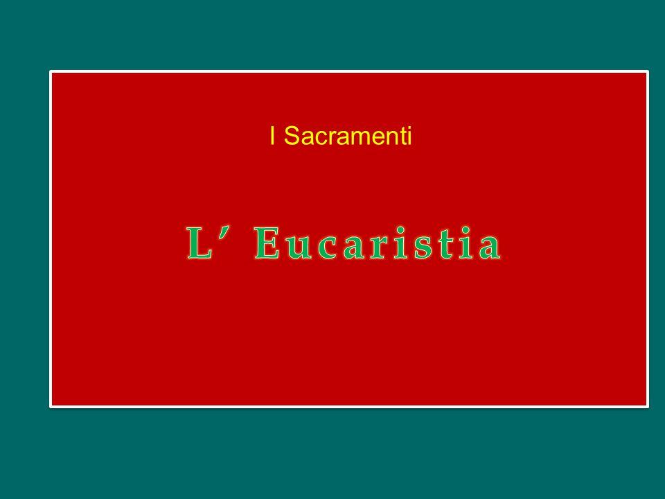 I Sacramenti L' Eucaristia