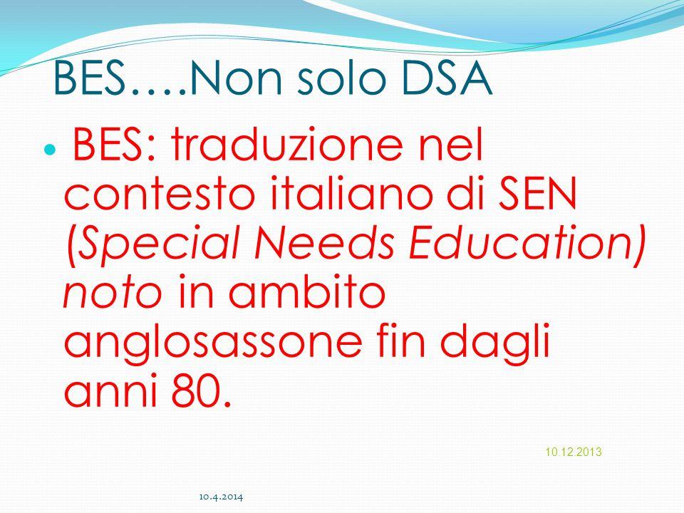 BES….Non solo DSA BES: traduzione nel contesto italiano di SEN (Special Needs Education) noto in ambito anglosassone fin dagli anni 80.