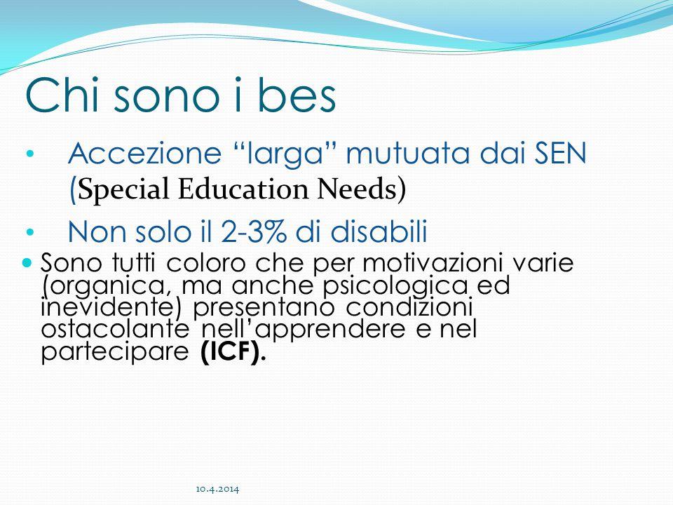 Chi sono i bes Accezione larga mutuata dai SEN (Special Education Needs) Non solo il 2-3% di disabili.