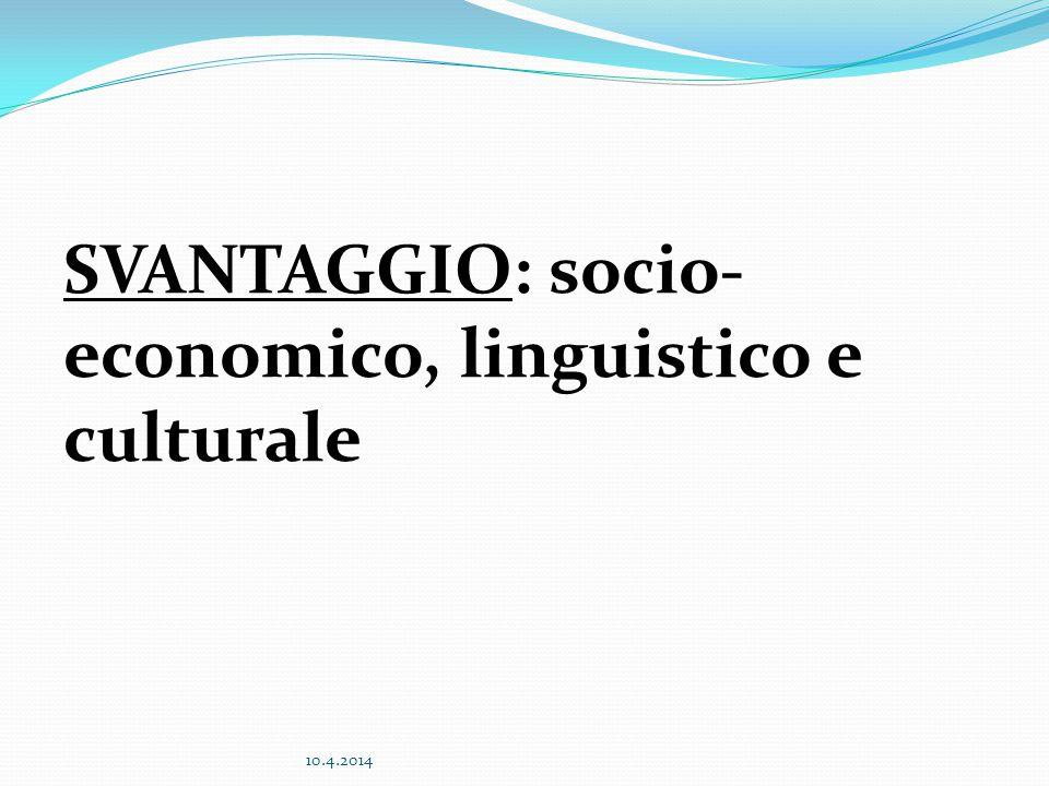 SVANTAGGIO: socio-economico, linguistico e culturale