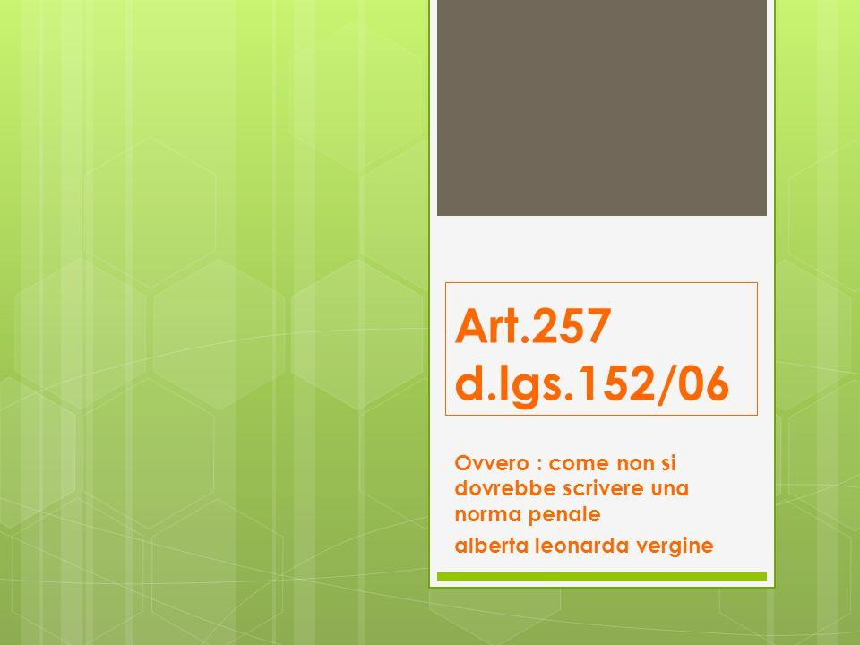 Art.257 d.lgs.152/06 Ovvero : come non si dovrebbe scrivere una norma penale.