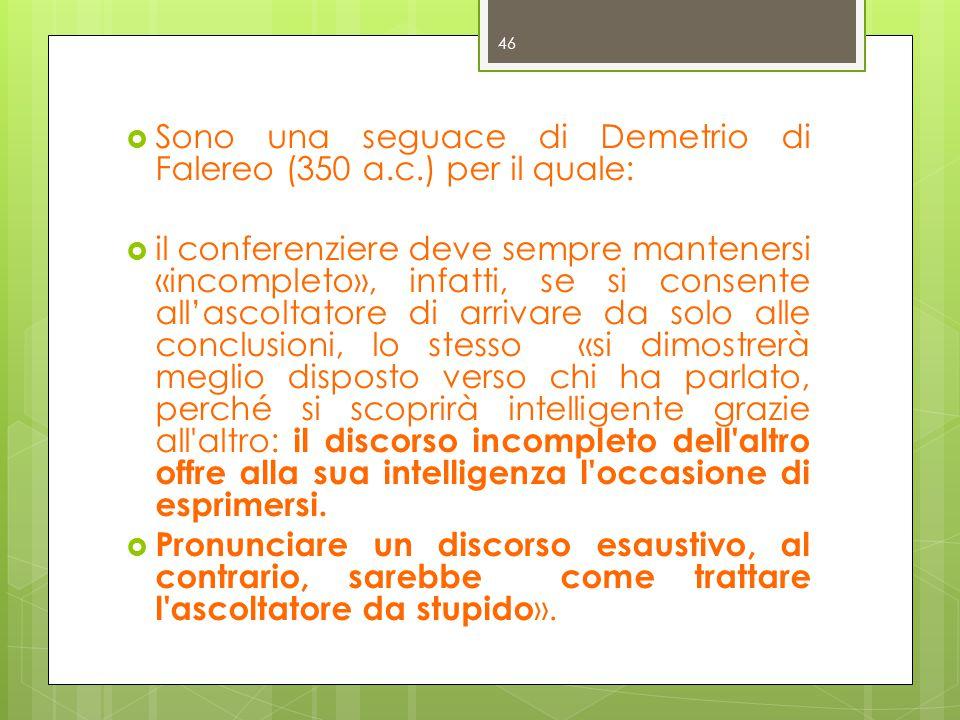 Sono una seguace di Demetrio di Falereo (350 a.c.) per il quale: