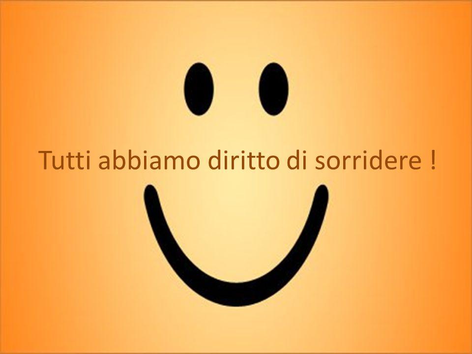 Tutti abbiamo diritto di sorridere !