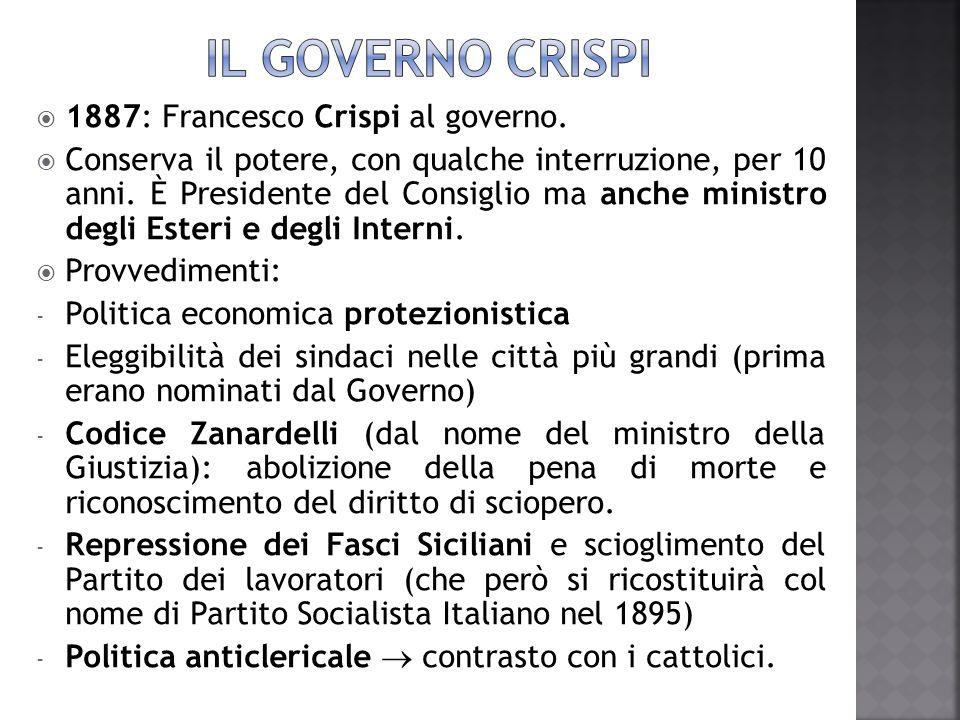 IL GOVERNO CRISPI 1887: Francesco Crispi al governo.