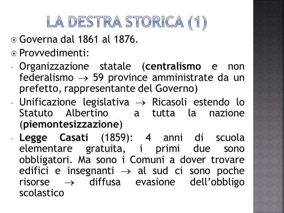 LA DESTRA STORICA (1) Governa dal 1861 al 1876. Provvedimenti: