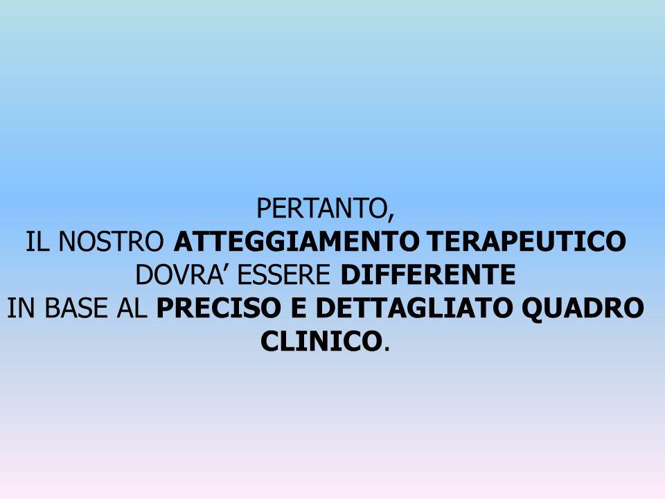 IL NOSTRO ATTEGGIAMENTO TERAPEUTICO DOVRA' ESSERE DIFFERENTE