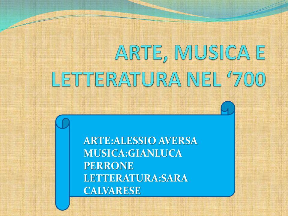 ARTE, MUSICA E LETTERATURA NEL '700