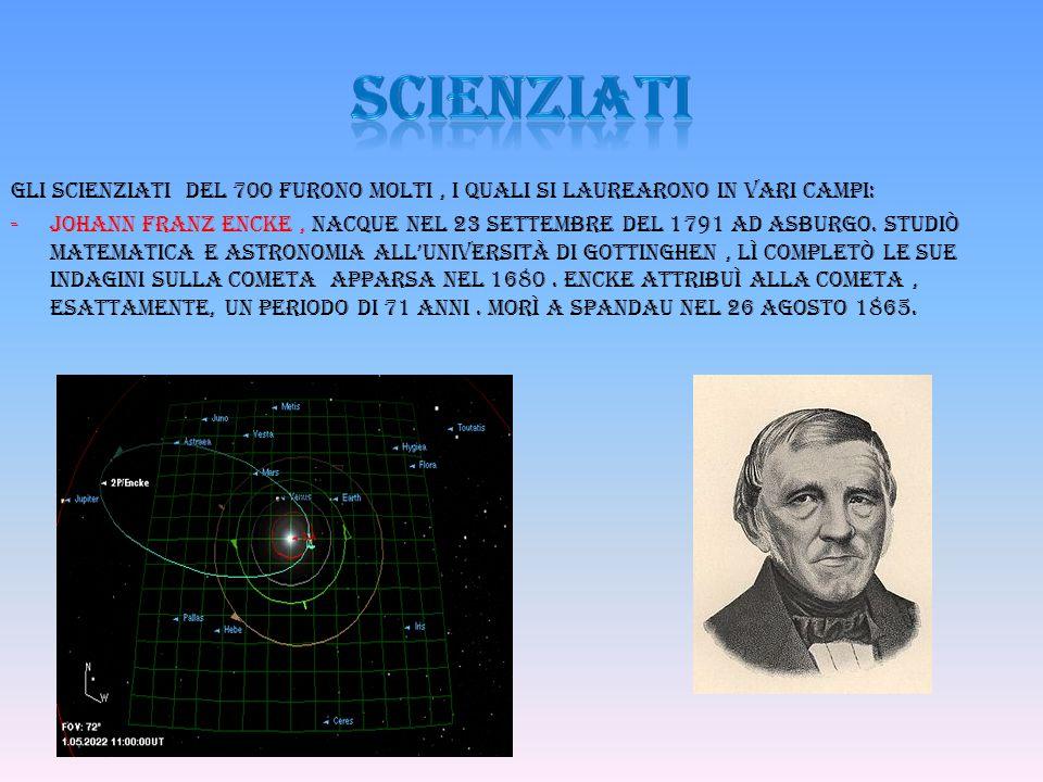 scienziati Gli scienziati del 700 furono molti , i quali si laurearono in vari campi: