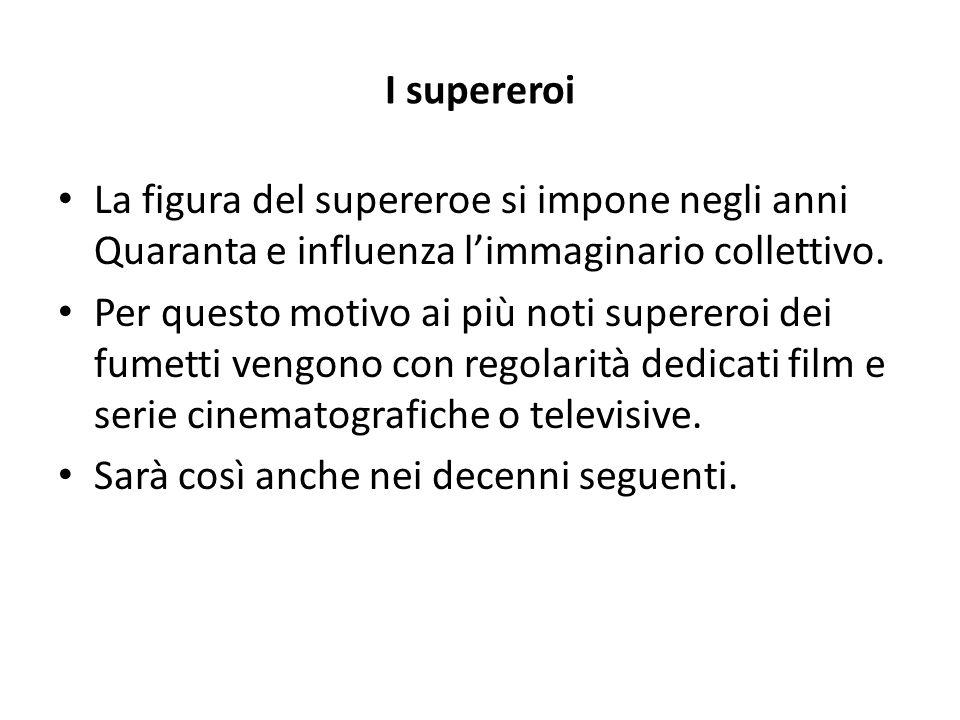 I supereroi La figura del supereroe si impone negli anni Quaranta e influenza l'immaginario collettivo.
