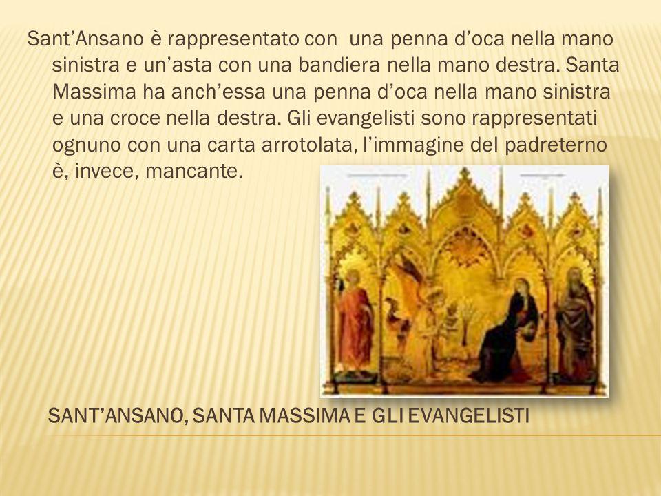 Sant'Ansano è rappresentato con una penna d'oca nella mano sinistra e un'asta con una bandiera nella mano destra. Santa Massima ha anch'essa una penna d'oca nella mano sinistra e una croce nella destra. Gli evangelisti sono rappresentati ognuno con una carta arrotolata, l'immagine del padreterno è, invece, mancante.