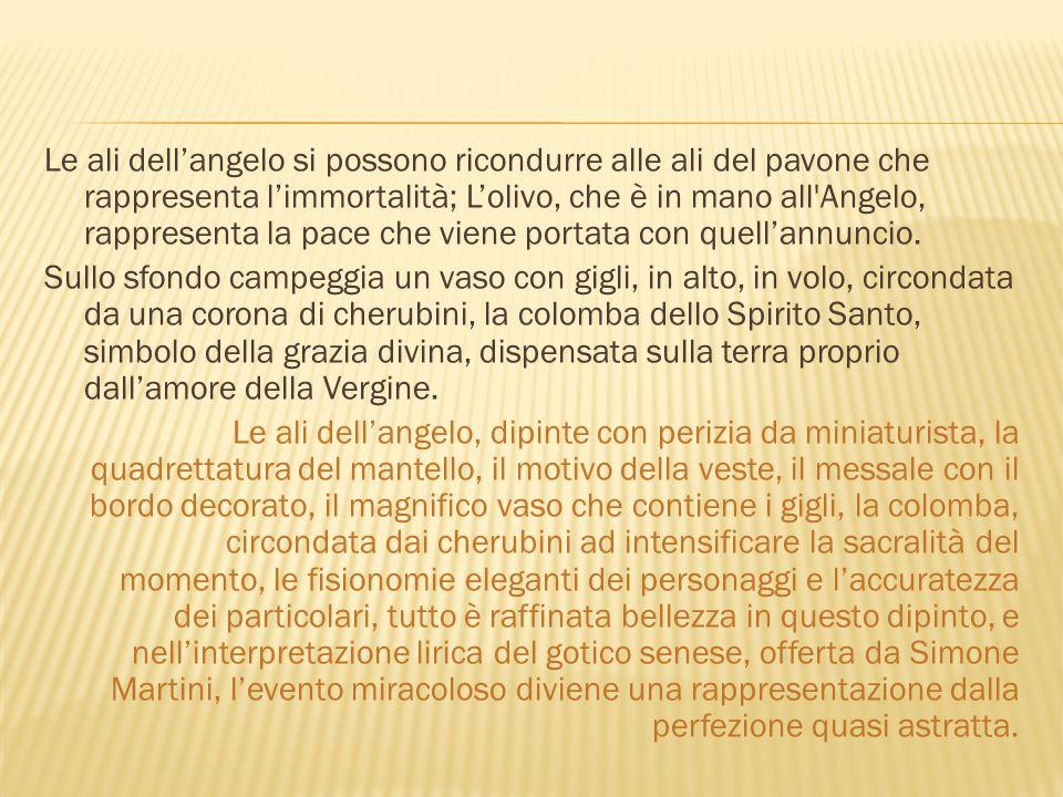 Le ali dell'angelo si possono ricondurre alle ali del pavone che rappresenta l'immortalità; L'olivo, che è in mano all Angelo, rappresenta la pace che viene portata con quell'annuncio.