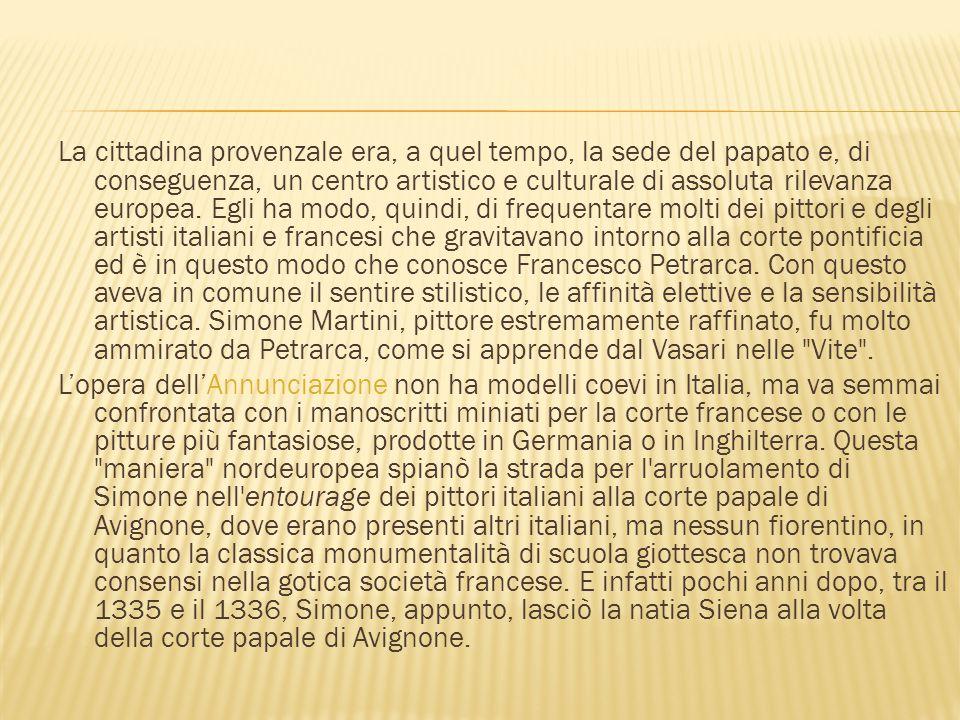 La cittadina provenzale era, a quel tempo, la sede del papato e, di conseguenza, un centro artistico e culturale di assoluta rilevanza europea.