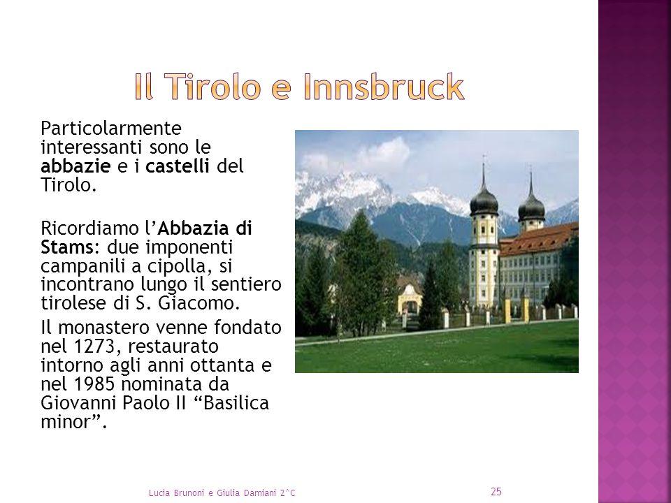 Il Tirolo e Innsbruck Particolarmente interessanti sono le abbazie e i castelli del Tirolo.