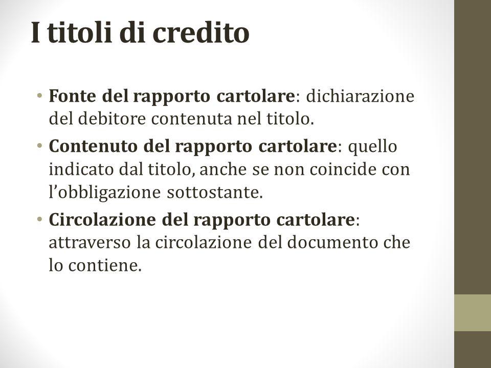 I titoli di credito Fonte del rapporto cartolare: dichiarazione del debitore contenuta nel titolo.