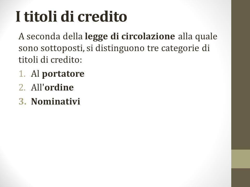 I titoli di credito A seconda della legge di circolazione alla quale sono sottoposti, si distinguono tre categorie di titoli di credito: