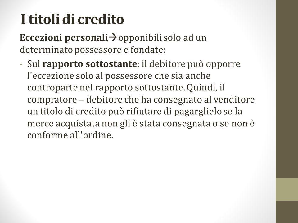 I titoli di credito Eccezioni personaliopponibili solo ad un determinato possessore e fondate: