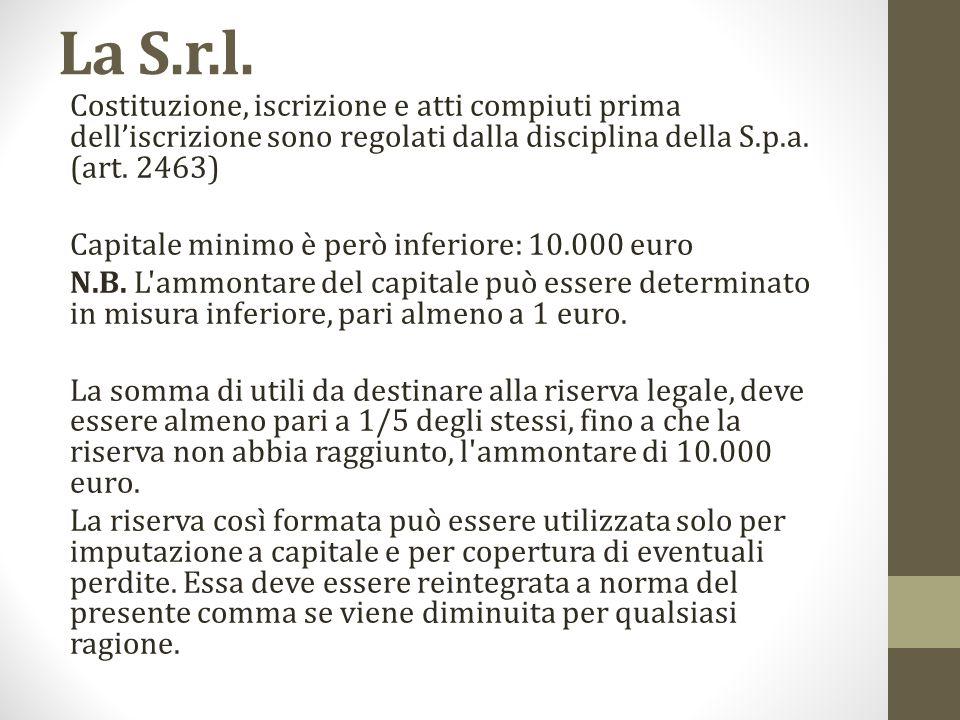 La S.r.l. Costituzione, iscrizione e atti compiuti prima dell'iscrizione sono regolati dalla disciplina della S.p.a. (art. 2463)