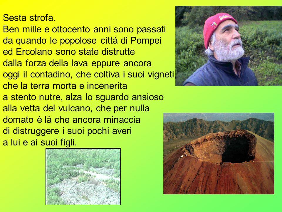 Sesta strofa. Ben mille e ottocento anni sono passati. da quando le popolose città di Pompei. ed Ercolano sono state distrutte.