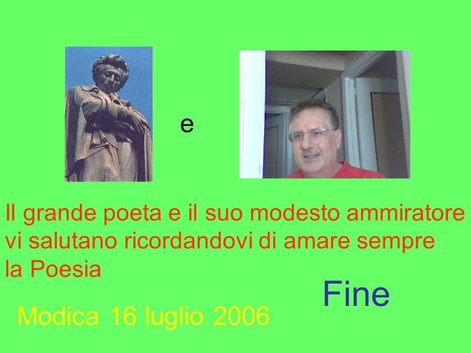 e Il grande poeta e il suo modesto ammiratore. vi salutano ricordandovi di amare sempre. la Poesia.