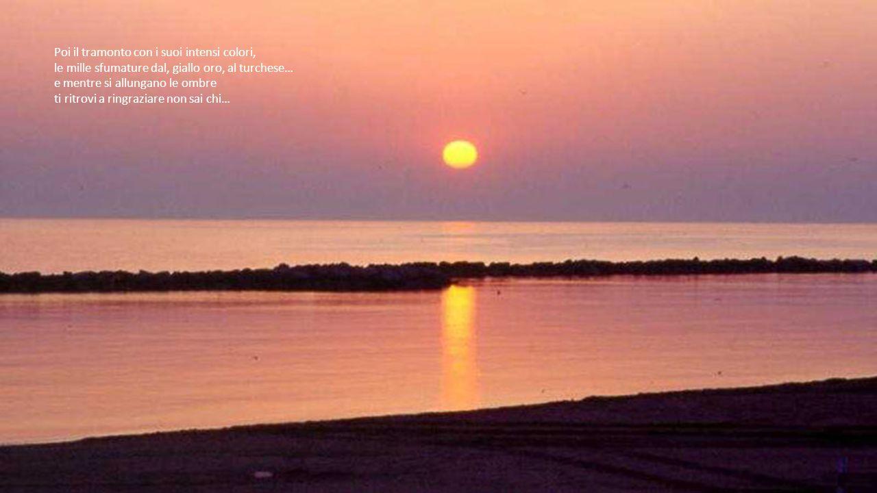 Poi il tramonto con i suoi intensi colori,