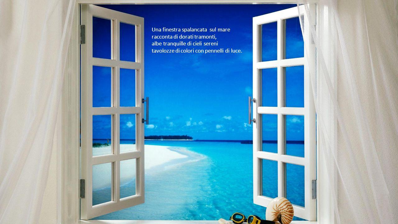 Una finestra spalancata sul mare racconta di dorati tramonti,