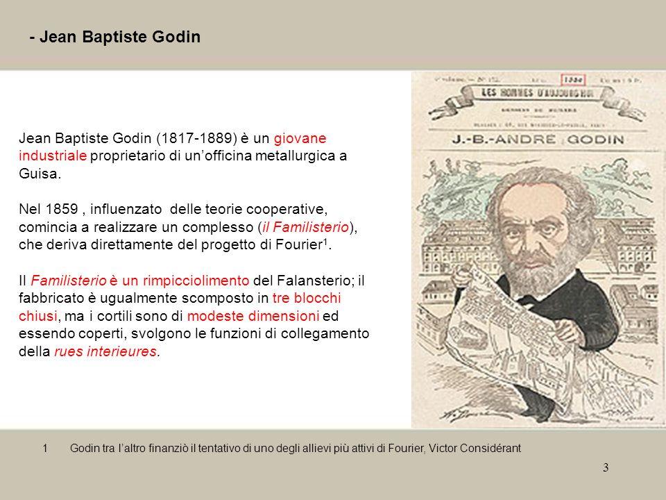 - Jean Baptiste Godin Jean Baptiste Godin (1817-1889) è un giovane industriale proprietario di un'officina metallurgica a Guisa.
