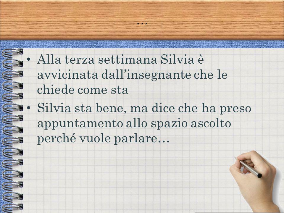 … Alla terza settimana Silvia è avvicinata dall'insegnante che le chiede come sta.
